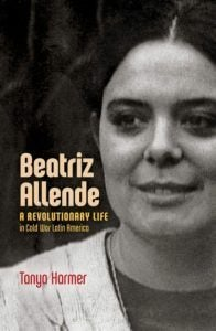 Cubiert de Beatriz Allende. A Revolutionary Life in Cold War Latin America de Tanya Harmer University of North Carolina Press 2020 | Rialta