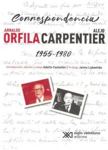 cubierta de la 'Correspondencia Arnaldo Orfila / Alejo Carpentier', Siglo XXI Editores, Ciudad de México, 2021