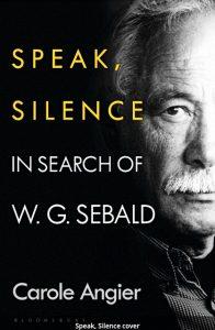 Portada de 'Speak, Silence: In Search of W.G. Sebald' (Bloomsbury, 2021); Carole Angier